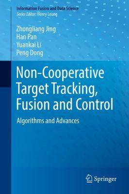 Non-Cooperative Target Tracking, Fusion and Control, Zhongliang Jing, Han Pan, Yuankai Li, Peng Dong