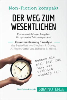 Non-Fiction kompakt: Der Weg zum Wesentlichen von Stephen R. Covey, A. Roger Merrill und Rebecca R. Merrill (Zusammenfassung & Analyse), 50Minuten.de