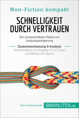 Non-Fiction kompakt: Schnelligkeit durch Vertrauen von Stephen M. R. Covey und Rebecca R. Merrill (Zusammenfassung & Analyse), 50Minuten.de
