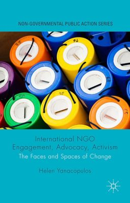 Non-Governmental Public Action: International NGO Engagement, Advocacy, Activism, Helen Yanacopulos