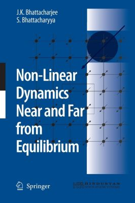 Non-Linear Dynamics Near and Far from Equilibrium, J. K. Bhattacharjee, S. Bhattacharyya