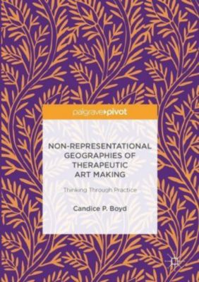 Non-Representational Geographies of Therapeutic Art Making, Candice Boyd