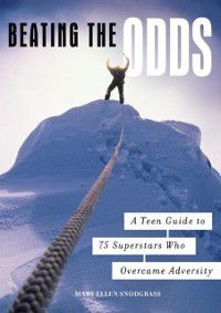 Non-Series: Beating the Odds: A Teen Guide to 75 Superstars Who Overcame Adversity, Mary Ellen Snodgrass