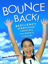 Non-Series: Bounce Back! Resiliency Strategies Through Children's Literature, Mary Humphrey