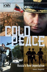 Non-Series: Cold Peace: Russia's New Imperialism, Janusz Bugajski