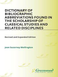 Non-Series: Dictionary of Bibliographic Abbreviations Found in the Scholarship of Classical Studies and Related Disciplines, Jean Wellington