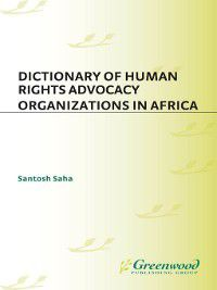 Non-Series: Dictionary of Human Rights Advocacy Organizations in Africa, Santosh C. Saha