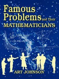 Non-Series: Famous Problems and Their Mathematicians, Art Johnson