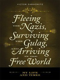 Non-Series: Fleeing the Nazis, Surviving the Gulag, and Arriving in the Free World, Victor Zarnowitz