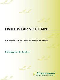 Non-Series: I Will Wear No Chain! a Social History of African American Males, Christopher Booker