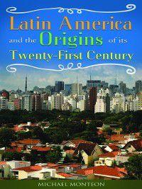 Non-Series: Latin America and the Origins of its Twenty-First Century, Michael Monteón