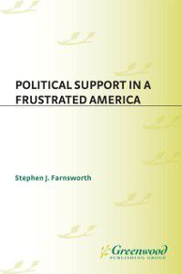 Non-Series: Political Support in a Frustrated America, Stephen J. Farnsworth