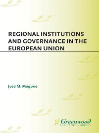 Non-Series: Regional Institutions and Governance in the European Union, Jose Magone