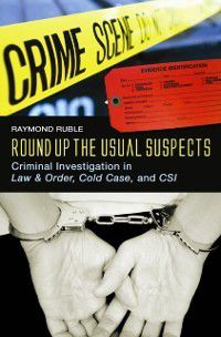 Non-Series: Round Up the Usual Suspects: Criminal Investigation in Law & amp;Order, Cold Case, and CSI, Raymond Ruble