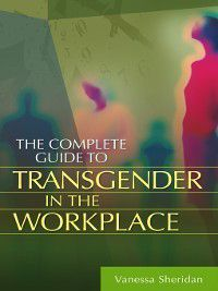 Non-Series: The Complete Guide to Transgender in the Workplace, Vanessa Sheridan
