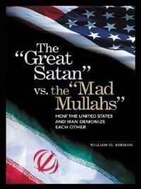Non-Series: The Great Satan vs. the Mad Mullahs, William Beeman