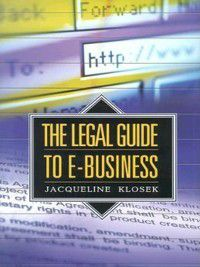 Non-Series: The Legal Guide to E-Business, Jacqueline Klosek