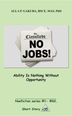 Nonfiction series #1 - # 60.: Ability Is Nothing Without Opportunity., Alla P. Gakuba