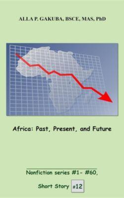 Nonfiction series #1 - # 60.: Africa. Past, Present, and Future, Alla P. Gakuba