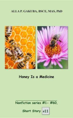 Nonfiction series #1 - # 60.: Honey Is a Medicine., Alla P. Gakuba