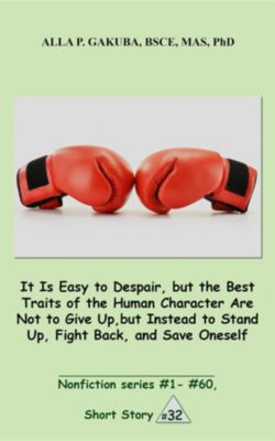 Nonfiction series #1 - # 60.: It Is Easy to Despair, but the Best Traits of the Human Character Are Not to Give Up, but Instead to Stand Up, Fight Back, and Save Oneself., Alla P. Gakuba