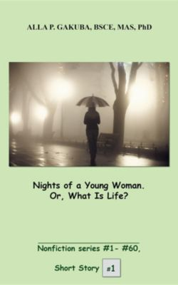 Nonfiction series #1-#60: Nights of a Young Woman. Or, What Is Life?, Alla P Gakuba