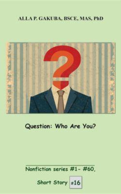 Nonfiction series #1 - # 60.: Question. Who Are You?, Alla P. Gakuba