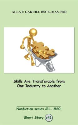 Nonfiction series #1 - # 60.: Skills Are Transferable from One Industry to Another, Alla P. Gakuba