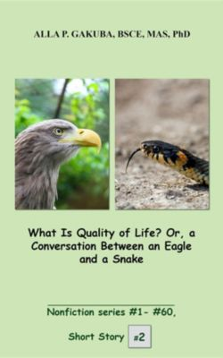 Nonfiction series #1 - # 60: What Is Quality of Life? Or, a Conversation Between an Eagle and a Snake., Alla P. Gakuba
