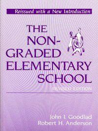 Nongraded Elementary School (Revised Edition), Robert H. Anderson, John I. Goodlad