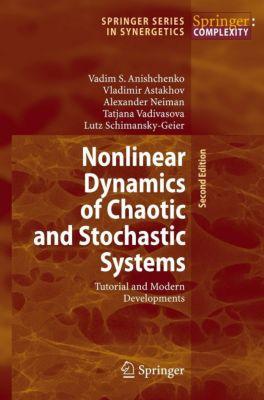 Nonlinear Dynamics of Chaotic and Stochastic Systems, Vadim S. Anishchenko, Vladimir Astakhov, Alexander Neiman, Tatjana Vadivasova, Lutz Schimansky-Geier