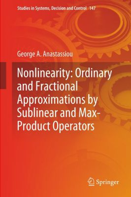 Nonlinearity: Ordinary and Fractional Approximations by Sublinear and Max-Product Operators, George A. Anastassiou