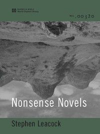 Nonsense Novels (World Digital Library Edition), Stephen Leacock