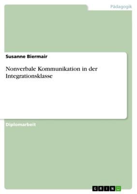 Nonverbale Kommunikation in der Integrationsklasse, Susanne Biermair