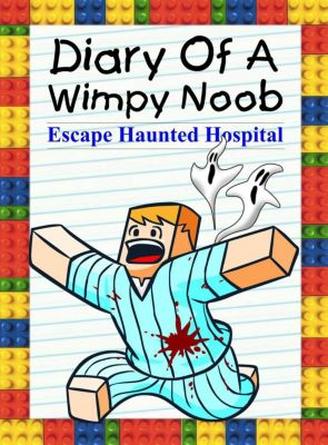 Noob's Diary: Diary Of A Wimpy Noob: Escape Haunted Hospital (Noob's Diary, #18), Nooby Lee