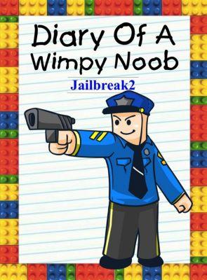 Noob's Diary: Diary Of A Wimpy Noob: Jailbreak 2 (Noob's Diary, #14), Nooby Lee