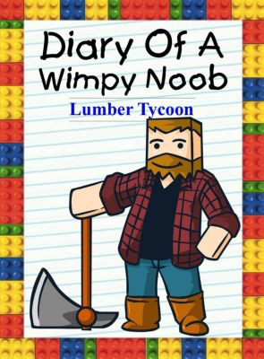 Noob's Diary: Diary Of A Wimpy Noob: Lumber Tycoon (Noob's Diary, #20), Nooby Lee