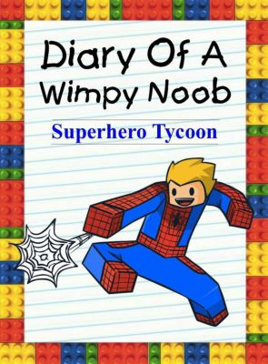 Noob's Diary: Diary Of A Wimpy Noob: Superhero Tycoon (Noob's Diary, #10), Nooby Lee