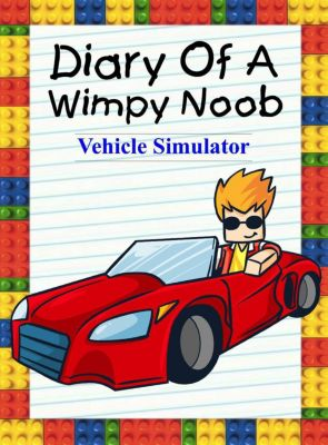 Noob's Diary: Diary Of A Wimpy Noob: Vehicle Simulator (Noob's Diary, #16), Nooby Lee