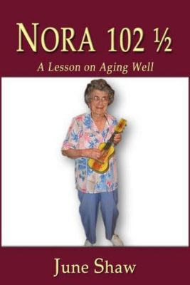 Nora 102 1/2: A Lesson on Aging Well, June Shaw