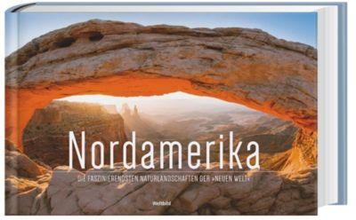 Nordamerika. Die faszinierendsten Naturlandschaften der Neuen Welt