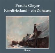 Nordfriesland - ein Zuhause, Frauke Gloyer