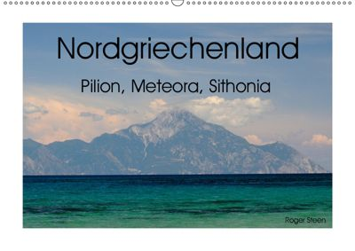 Nordgriechenland - Pilion, Meteora, Sithonia (Wandkalender 2019 DIN A2 quer), Roger Steen