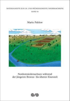 Nordostniedersachsen während der jüngeren Bronze- bis älteren Eisenzeit - Mario Pahlow |