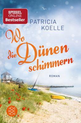 Nordsee-Trilogie: Wo die Dünen schimmern, Patricia Koelle