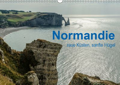 Normandie - raue Küsten, sanfte Hügel (Wandkalender 2019 DIN A3 quer), Dietmar Blome
