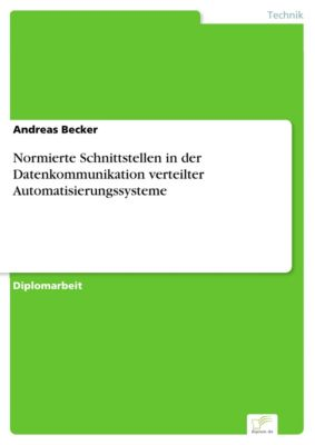 Normierte Schnittstellen in der Datenkommunikation verteilter Automatisierungssysteme, Andreas Becker