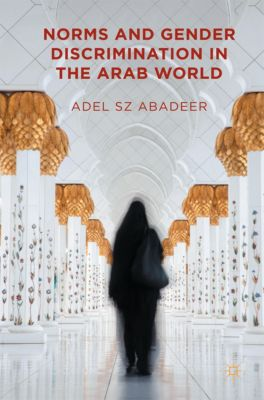 Norms and Gender Discrimination in the Arab World, Adel SZ Abadeer