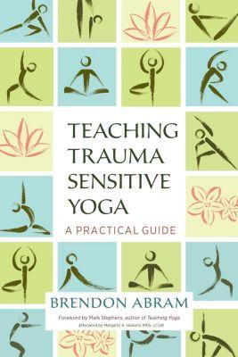 North Atlantic Books: Teaching Trauma-Sensitive Yoga, Brendon Abram