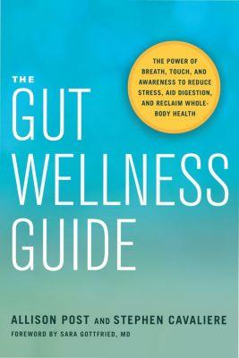 North Atlantic Books: The Gut Wellness Guide, Allison Post, Stephen Cavaliere